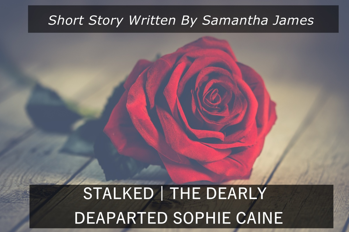 Short Story | Stalker - The Dearly Departed Sophie Caine Written By Samantha James
